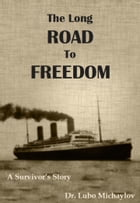 The Long Road to Freedom: A Survivor's Story by Dr. Lubo Michaylov