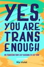 Yes, You Are Trans Enough Cover Image