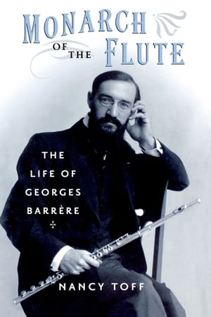 Monarch of the Flute The Life of Georges Barr�re