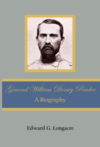 General William Dorsey Pender: A Biography
