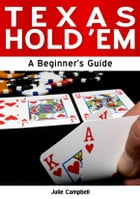 Texas Hold 'Em: A Beginner's Guide by Julie Campbell