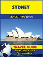 Sydney Travel Guide (Quick Trips Series): Sights, Culture, Food, Shopping & Fun by Jennifer Kelly