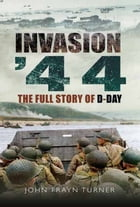 Invasion '44: The Full Story of D-Day by John Frayn Turner