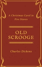 Old Scrooge (Annotated): A Christmas Carol in Five Staves by Charles Dickens