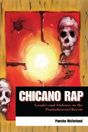 Chicano Rap Gender and Violence in the Postindustrial Barrio