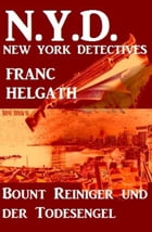 Bount Reiniger und der Todesengel: N.Y.D. - New York Detectives by Franc Helgath