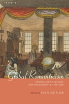 Global Romanticism: Origins, Orientations, and Engagements, 1760–1820