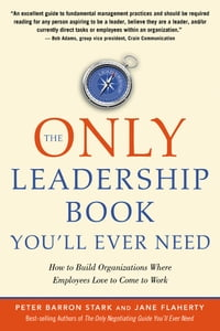 The Only Leadership Book You'll Ever Need: How to Build Organizations Where Employees Love to Come…