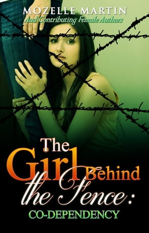 Girl Behind the Fence: Codependency by Dr. Mozelle Martin
