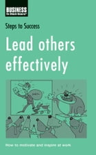 Lead others effectively: How to motivate and inspire at work by Bloomsbury Publishing