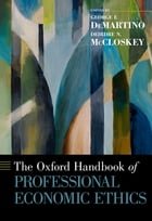 The Oxford Handbook of Professional Economic Ethics by George F. DeMartino