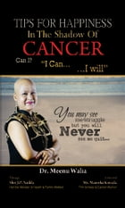 Tips for Happiness in the Shadow of Cancer by Dr. Meenu Walia