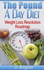 The Pound A Day Diet, Weight Loss Resolution Roadmap by J. Regent