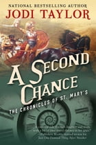 A Second Chance: The Chronicles of St. Mary's Book Three by Jodi Taylor