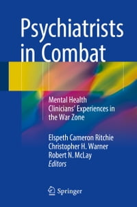 Psychiatrists in Combat: Mental Health Clinicians' Experiences in the War Zone