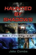 HAUNTED BY SHADOWS: Syn's Regret - The Trilogy of Syn Book 1 by Jake Combs