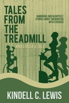 Tales From The Treadmill: Anastasia's Tale (book 5) by kindell C Lewis