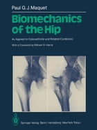 Biomechanics of the Hip: As Applied to Osteoarthritis and Related Conditions by W.H. Harris