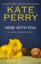 Here With You: BOOK 8 by Kate Perry