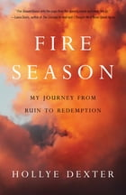 Fire Season: A Memoir by Hollye Dexter