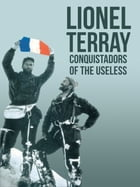 Conquistadors of the Useless: From the Alps to Annapurna by Lionel Terray