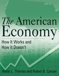 The American Economy: How it Works and How it Doesn'T: How it Works and How it Doesn't