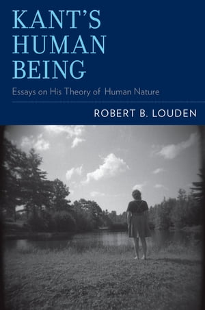 Kant's Human Being Essays on His Theory of Human Nature