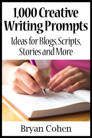 1, 000 Creative Writing Prompts: Ideas for Blogs,  Scripts,  Stories and More