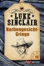 Narbengesicht-Gringo: Luke Sinclair Western, Band 15 by Luke Sinclair