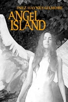 Angel Island: (Annotated) by Inez Haynes Gillmore