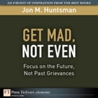 Get Mad, Not Even: Focus on the Future, Not Past Grievances by Jon Huntsman