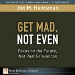Book Get Mad, Not Even: Focus on the Future, Not Past Grievances by Jon Huntsman