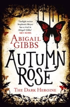 Autumn Rose (The Dark Heroine, Book 2) by Abigail Gibbs