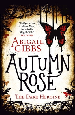 Book Autumn Rose (The Dark Heroine, Book 2) by Abigail Gibbs