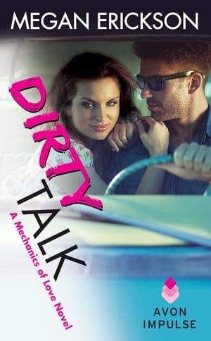Dirty Talk: A Mechanics of Love Novel by Megan Erickson