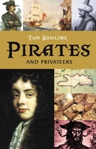 Pirates and Privateers: A History of Piracy by Tom Bowling