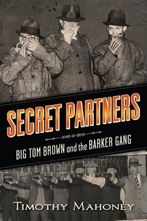 Secret Partners Big Tom Brown and the Barker Gang