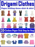 Easy Origami The Clothes: Paper Folding Clothes Dress T-Shirt and more Easy To Do 05346046-81db-4094-8520-009d629c3b4d