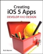Creating iOS 5 Apps: Develop and Design by Rich Warren