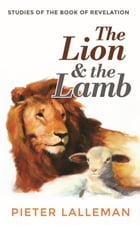 The Lion and the Lamb: Studies on the Book of Revelation by Pieter J Lalleman