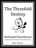 The Threefold Destiny by Nathaniel Hawthorne
