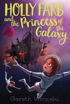 Holly Farb and the Princess of the Galaxy by Gareth Wronski