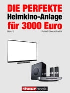 Die perfekte Heimkino-Anlage für 3000 Euro (Band 2): 1hourbook by Robert Glueckshoefer