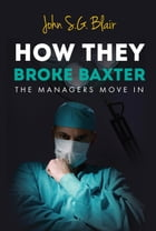 How They Broke Baxter: The managers move in