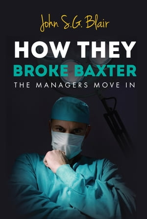 How They Broke Baxter: The managers move in by John S G Blair