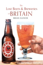 The Lost Beers & Breweries of Britain by Brian Glover