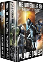 The Interstellar Age: The Complete Trilogy by Valmore Daniels