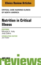 Nutrition in Critical Illness, An Issue of Critical Nursing Clinics, by Miranda Kelly