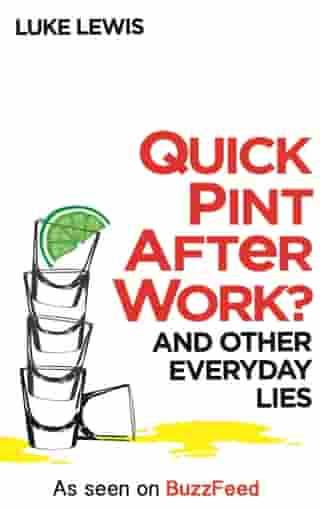 Quick Pint After Work?: And Other Everyday Lies
