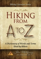 Hiking From A to Z: A Dictionary of Words and Terms Used by Hikers by John McKinney
